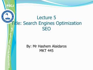 Lecture 5 Title: Search Engines Optimization SEO