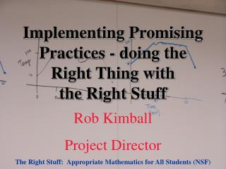 Implementing Promising Practices - doing the  Right Thing with  the Right Stuff
