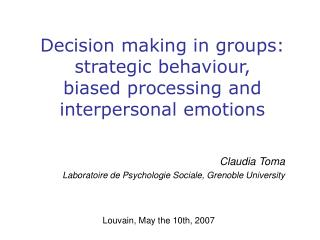 Decision making in groups: strategic behaviour,  biased processing and  interpersonal emotions