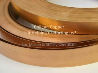 Chilean Copper: Is it Helping or Hurting us?