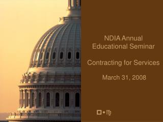 NDIA Annual Educational Seminar Contracting for Services  March 31, 2008
