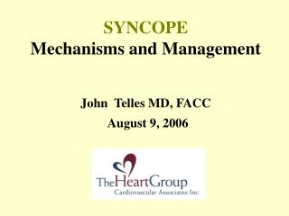 SYNCOPE  Mechanisms and Management John  Telles MD, FACC August 9, 2006