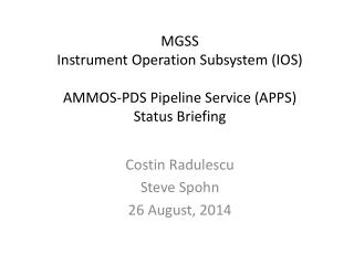 MGSS  Instrument Operation Subsystem (IOS) AMMOS-PDS Pipeline Service (APPS)  Status Briefing