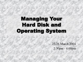 Managing Your  Hard Disk and  Operating System