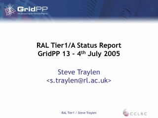 RAL Tier1/A Status Report GridPP 13 – 4 th  July 2005