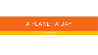 A Planet a day