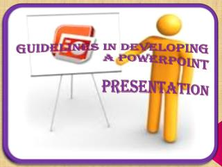 Guidelines in developing a PowerPoint Presentation
