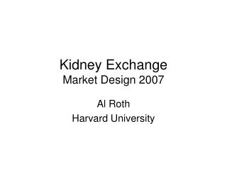 Kidney Exchange Market Design 2007