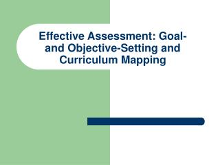 Effective Assessment: Goal- and Objective-Setting and Curriculum Mapping
