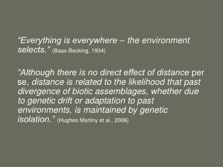 """Everything is everywhere – the environment selects."" (Baas-Becking, 1934)"