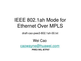 IEEE 802.1ah Mode for Ethernet Over MPLS draft-cao-pwe3-802.1ah-00.txt