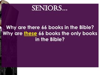 SENIORS… Why are there 66 books in the Bible?