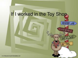 If I worked in the Toy Shop