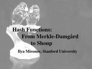 Hash Functions:  	From Merkle-Damgård  		to Shoup
