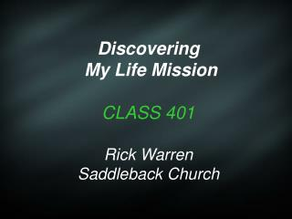 Discovering  My Life Mission CLASS 401 Rick Warren Saddleback Church