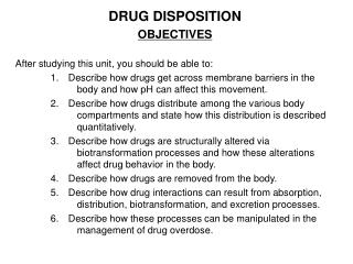 DRUG DISPOSITION OBJECTIVES After studying this unit, you should be able to: