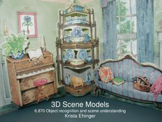 3D Scene Models 6.870 Object recognition and scene understanding Krista Ehinger