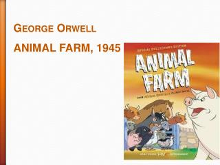 George Orwell ANIMAL FARM, 1945