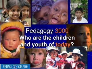 Pedagogy 3000 Who  are  the children  and  youth  of  today ?