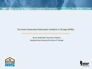 Bruce Gottschall, Executive Director Neighborhood Housing Services of Chicago