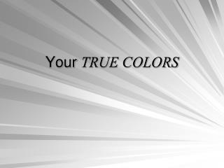 Your TRUE COLORS