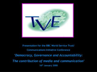 Presentation for the BBC World Service Trust/ Communications Initiative Conference