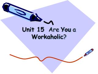 Unit 15   Are  You  a  Workaholic ?