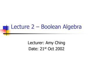 Lecture 2 – Boolean Algebra