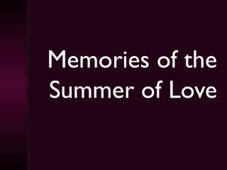 Memories of the Summer of Love