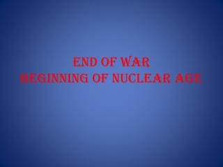 End of War Beginning of Nuclear Age