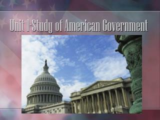 Unit 1-Study of American Government