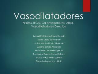 Vasodilatadores Nitritos, IECA, Ca antagonistas, ARAII . Vasodilatadores Directos