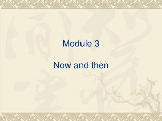 Module 3 Now and then