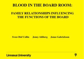 BLOOD IN THE BOARD ROOM: FAMILY RELATIONSHIPS INFLUENCING  THE FUNCTIONS OF THE BOARD