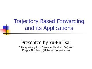 Trajectory Based Forwarding and its Applications