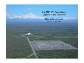 HAARP IRI Operations Capabilities and Limitations Mike McCarrick, et al. Marsh Creek LLC