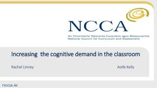 Increasing  the cognitive demand in the classroom  Rachel  Linney 								Aoife Kelly