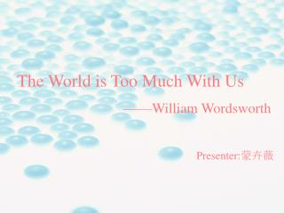 The World is Too Much With Us                               ——William Wordsworth