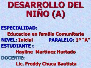 DESARROLLO DEL NIÑO (A) ESPECIALIDAD: Educacion en familia Comunitaria