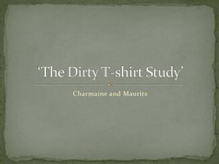 'The Dirty T-shirt Study'
