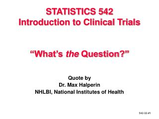 "STATISTICS 542 Introduction to Clinical Trials ""What's  the  Question?"""