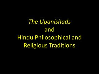 The Upanishads  and  Hindu Philosophical and Religious Traditions