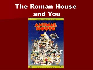 The Roman House  and You
