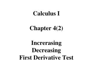 Calculus I Chapter 4(2) Increrasing Decreasing First Derivative Test