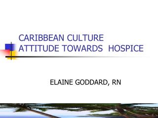 CARIBBEAN CULTURE  ATTITUDE TOWARDS  HOSPICE