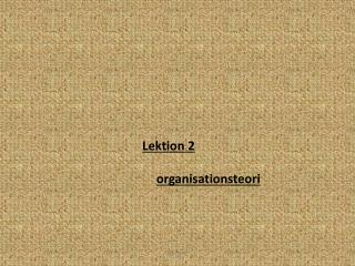 Lektion 2 organisationsteori