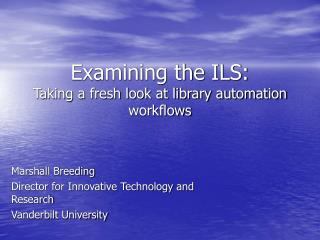 Examining the ILS: Taking a fresh look at library automation workflows