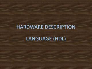 HARDWARE DESCRIPTION LANGUAGE (HDL)