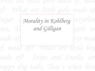 Morality in Kohlberg  and Gilligan