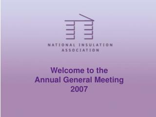Welcome to the  Annual General Meeting  2007